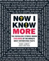 Now I Know More: The Revealing Stories Behind Even More of the World's Most Interesting Facts - Dan Lewis