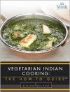 Vegetarian Indian Cooking: The How-To Guide - Vook