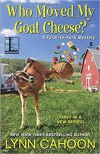 Who Moved My Goat Cheese? (A Farm-to-Fork Mystery) - Lynn Cahoon