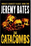 The Catacombs (A Suspense Horror Thriller & Mystery Novel) (World's Scariest Places Occult & Supernatural Crime Series Book 2) - Jeremy Bates