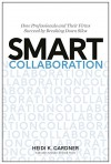Smart Collaboration: How Professionals and Their Firms Succeed by Breaking Down Silos - Heidi K. Gardner