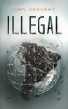 Illegal: a true story of love, revolution and crossing borders - John Dennehy