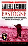 The Battered Bastards of Bastogne: The 101st Airborne and the Battle of the Bulge, December 19,1944-January 17,1945 - George Koskimaki