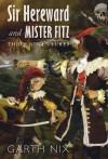 Sir Hereward and Mister Fitz: Three Adventures - Garth Nix