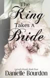 The King Takes a Bride - Danielle Bourdon