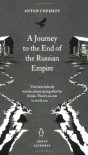 A Journey to the End of the Russian Empire - Anton Chekhov, Anthony Phillips, Rosamund Bartlett, Luba Terpak, Michael Terpak