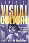 Japanese Visual Culture: Explorations in the World of Manga and Anime - Mark W. Macwilliams