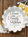 From the Family Kitchen: Discover Your Food Heritage and Preserve Favorite Recipes - Gena Philibert-Ortega, Philibert Ortega