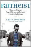 Faitheist: How An Atheist Found Common Ground With The Religious - Chris Stedman, Eboo Patel