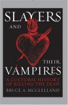 Slayers and Their Vampires: A Cultural History of Killing the Dead - Bruce McClelland