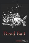 Dead Bait: Horror Anthology - David Dunwoody, Tim Curran, Eric Hermanson, James Harris, Mark Zirbal, Ron Lemming, Mike Norris, Hayden Williams, Julius James DeAngelus, Steve  Lowe, Aaron Polson, Steven R. Southard, Mark Onspaugh