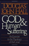 God and Human Suffering - Douglas John Hall