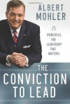 The Conviction to Lead: 25 Principles for Leadership That Matters - R. Albert Mohler Jr.