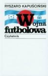 Wojna futbolowa - Kapuściński Ryszard