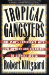 Tropical Gangsters: One Man's Experience with Development and Decadence in Deepest Africa - Robert Klitgaard