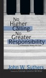 No Higher Calling, No Greater Responsibility: A Prosecutor Makes His Case - John W. Suthers