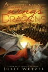 On the Accidental Wings of Dragons (The Dragons of Eternity, #1) - Julie Wetzel