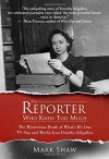 The Reporter Who Knew Too Much: The Mysterious Death of What's My Line TV Star and Media Icon Dorothy Kilgallen - Mark Shaw