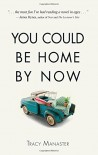 You Could Be Home By Now - Tracy Manaster