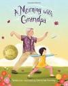 A Morning with Grandpa - Sylvia Liu, Christina Forshay