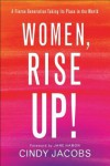Women, Rise Up!: A Fierce Generation Taking Its Place in the World - Cindy Jacobs
