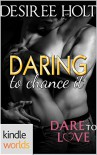 Dare To Love Series: Daring to Chance It (Kindle Worlds Novella) - Desiree Holt