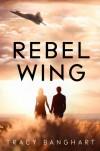 Rebel Wing - Tracy Banghart