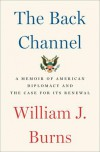 The Back Channel - William J.  Burns