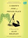 The Grave's a Fine and Private Place: A Flavia de Luce Novel - Alan Bradley
