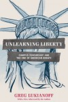 Unlearning Liberty: Campus Censorship and the End of American Debate - Greg Lukianoff