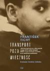 Transport poza wieczność - Frantisek Tichy, Anna Wanik