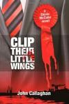 Clip Their Little Wings - John  Callaghan