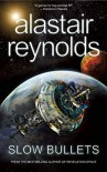 Slow Bullets - Alastair Reynolds