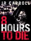 8 Hours to Die - J.R. Carroll