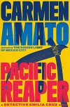 Pacific Reaper: An Emilia Cruz Novel - Carmen Amato