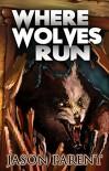 Where Wolves Run: A Novella of Horror - Jason  Parent