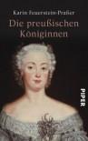 Die preußischen Königinnen - Karin Feuerstein-Praßer