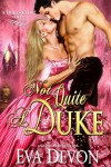 Not Quite A Duke (Dukes' Club Book 6) - Eva Devon