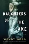 Daughters of the Lake - Wendy Webb