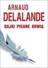 Bajki pisane krwią - Arnaud Delalande