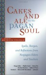Cakes and Ale for the Pagan Soul: Spells, Recipes, and Reflections from Neopagan Elders and Teachers - Patricia J. Telesco