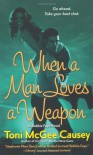 When a Man Loves a Weapon (Bobbie Faye, Book 3) - Toni McGee Causey