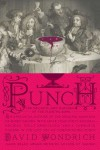 Punch: The Delights (and Dangers) of the Flowing Bowl - David Wondrich