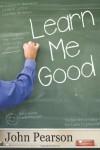 Learn Me Good - John  Pearson