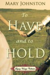 To Have and to Hold - Mary Johnston, Jennifer Quinlan