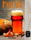 Pale Ale, Revised: History, Brewing, Techniques, Recipes (Classic Beer Style)