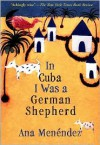 In Cuba I Was a German Shepherd - Ana Menéndez