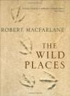 The Wild Places - Robert Macfarlane
