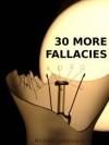 30 More Fallacies - Michael LaBossiere