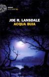 Acqua buia - Luca  Conti, Joe R. Lansdale, Chiara Ujka